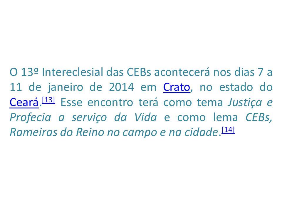 O 13º Intereclesial das CEBs acontecerá nos dias 7 a 11 de janeiro de 2014 em Crato, no estado do Ceará.[13] Esse encontro terá como tema Justiça e Profecia a serviço da Vida e como lema CEBs, Rameiras do Reino no campo e na cidade.[14]